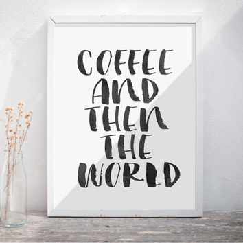 "Quote Print ""Coffee And Then The World"" digital typography calligraphy hand written Printable wall poster kitchen decor calligraphy print"