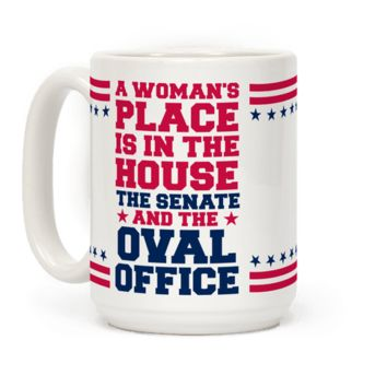 A WOMAN'S PLACE IS IN THE HOUSE MUG