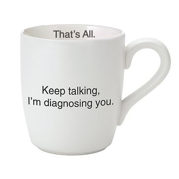 16 oz Keep Talking. I'm Diagnosing You Ceramic Mug