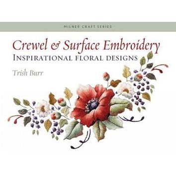 Crewel & Surface Embroidery: Inspirational Floral Designs (Milner Craft Series)