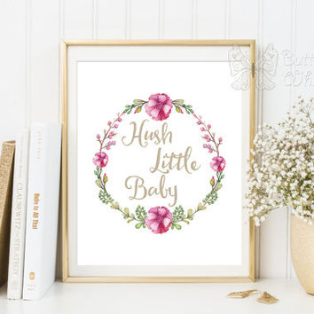 Nursery printable quotes for Baby Girls Hush Little Baby Nursery Wall Decor Room Decor Gift Handpainted baby Flowers with Text for baby