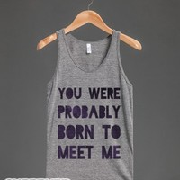 You Were Probably Born to Meet Me-Unisex Athletic Grey Tank