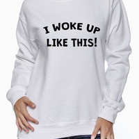 I woke up like this Crew Neck Sweater