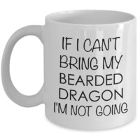 Bearded Dragon Mug Bearded Dragon Gifts - If I Can't Bring My Bearded Dragon I'm Not Going Funny Coffee Mug Ceramic Cup