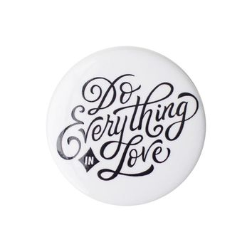 Do Everything in Love White Button