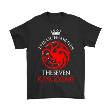 ESBINY Game Of Thrones This Queen Rules The Seven Kingdoms Shirts