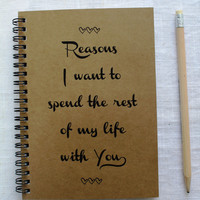 Script Font- Reasons I want to spend the rest of my life with you -  5 x 7 journal