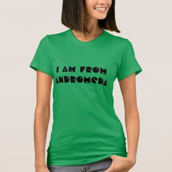I am from Andromeda T-Shirt