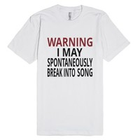 I May Spontaneously Break Into Song-Unisex White T-Shirt
