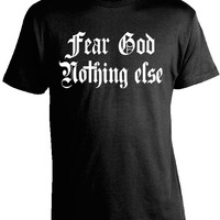 Christian Shirts - Fear God, Nothing Else T-Shirt