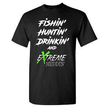 Fishin' Huntin' Drinkin' and Extreme Muddin on a Black T Shirt