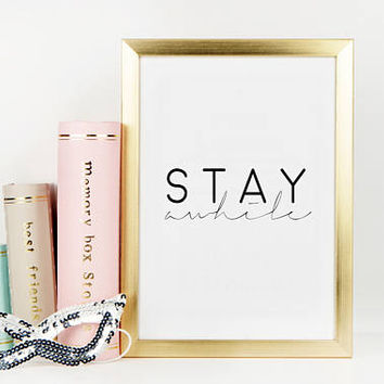 STAY AWHILE SIGN, Music Quote,Music Art,Song Lyrics,Music Lyrics,Music Is Life,Quote Prints,Home Decor,Typography Poster,Quote Prints,Quotes