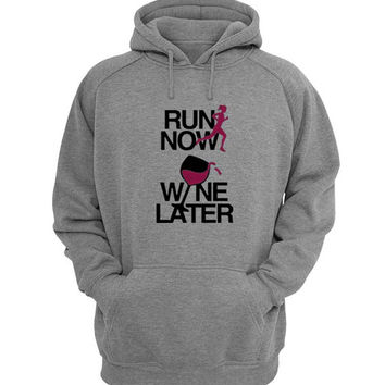 run now wine later Hoodie Sweatshirt Sweater Shirt Gray for Unisex size with variant colour