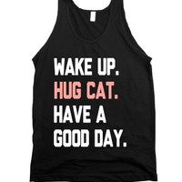 """Wake Up, Hug Cat, Have A Good Day"" 