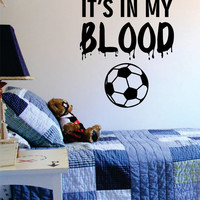 Its In My Blood Soccer Sports Decal Sticker Wall Vinyl