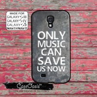 Only Music Can Save Us Now Cool Creative Quote Tumblr Inspired Custom Galaxy S5 and S4 and S3 Case and Galaxy Note 2 and Note 3 Case
