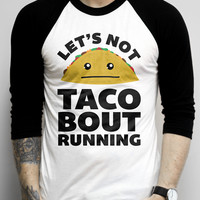 Let's Not Tacobout Running on a Baseball Tee