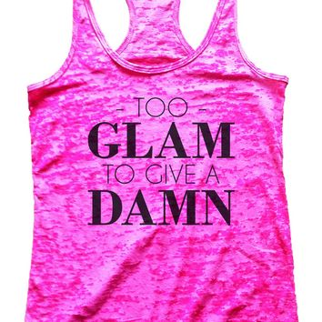 Too Glam To Give A Damn Burnout Tank Top By Funny Threadz