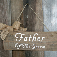 Wedding Sign - Father of the Groom, Hanging Chair Sign, Rustic, Wooden, Reclaimed Lumber, Burlap Accent