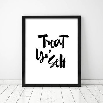 Treat Yo Self Poster PRINTABLE FILE - quote poster, treat yourself art, dorm room, gift for him, black and white poster, ink art