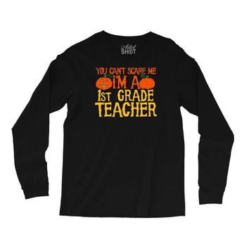 you can't scare me i'm a 1st grade teach Long Sleeve Shirts