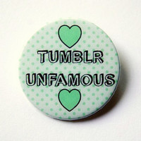 Tumblr unfamous - button badge or magnet 1.5 Inch