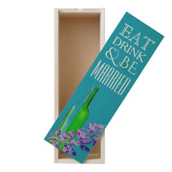 EAT, DRINK, & BE MARRIED WOODEN WINE BOX