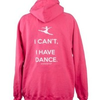 Covet Dance Clothing - I Can't, I Have Dance Hoodie