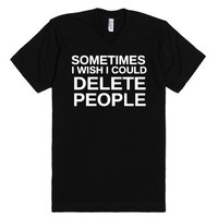 Sometimes i wish i could delete people-Unisex Black T-Shirt