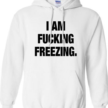 I am F*cking Freezing Christmas Winter Funny Hoodie Hooded Sweatshirt Shirt Mens Ladies Womens Modern Merry Christmas Xmas DT-641h