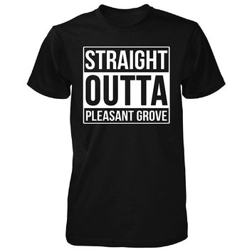 Straight Outta Pleasant Grove City. Cool Gift - Unisex Tshirt