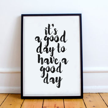 """PRINTABLE art""""its a good day to have a good day""""inspirational poster,black white,instant,office decor,modern wall decor,quote letterpress"""