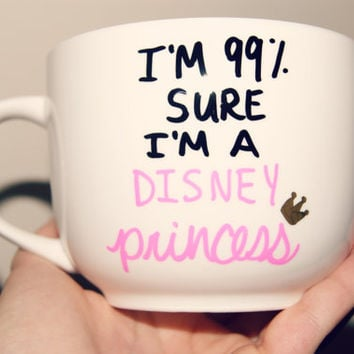 I'm 99% Sure I'm A Disney Princess Mug/Hand Painted/Disney Princess/Fully Customizable