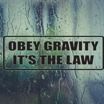 OBEY gravity it's the law Vinyl Decal (Permanent Sticker)