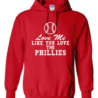 Funny Love Me Like You Love The Phillies Unisex Hoodie! Great Love Me Like You Love The Phillies Hoodie! Great Gift Idea!!