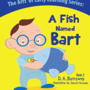 A Fish Named Bart by D.A. Batrowny, Diana M. Hernandez |, Paperback | Barnes & Noble