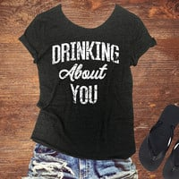 Drinking About You - Off Shoulder Triblend Tee Shirt. Party Shirt. Raw Edge TShirt. Brunch Shirt. Wine Tee. Breakup Shirt. Funny Graphic Tee