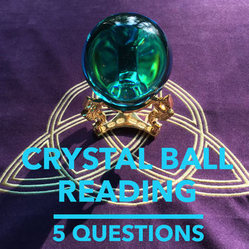 Crystal Ball Reading, Scrying, 5 Questions, Email or Video
