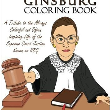 The Ruth Bader Ginsburg Coloring Book: A Tribute to the Always Colorful and Often Inspiring Life of the Supreme Court Justice Known as RBG Paperback – February 16, 2016