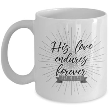 His Love Endures Forever Psalm 118:1 Coffee Mug, Gifts for Bible Lovers, Religious Gift, 11oz