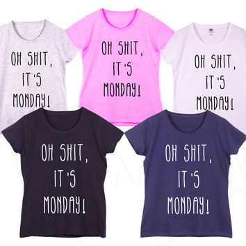 """Oh Shit It's Monday"" Famous Fashion Geek Humour Gift Ladies Tshirt"