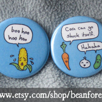 corn can go shuck itself - pinback button badge
