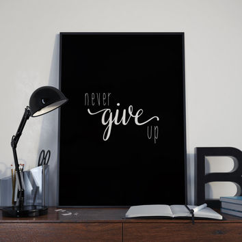 "PRINTABLE art""never give up""inspirational poster,motivational poster,instant,black white,home decor,fitness quote,best words,wall decor"