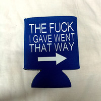 The Fuck I Gave Went That Way Coozie, Funny Beverage Can Holder, Vodka Cooler
