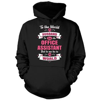 My Husband Is An Office Assistant, He Is My World - Hoodie