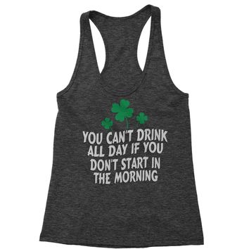 You Can't Drink All Day If You Don't Start In The Morning Racerback Tank Top for Women