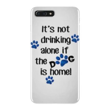 IT'S NOT DRINKING ALONE IF THE DOG IS HOME! iPhone 7 Plus Case
