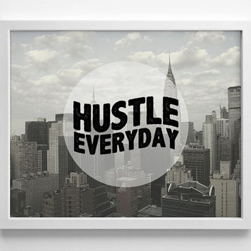 Hustle Everyday Cityscape Art Print - Quote - Typography Art - Home Office Decor - Housewarming Gift  - Dorm Room Decor - College - Urban