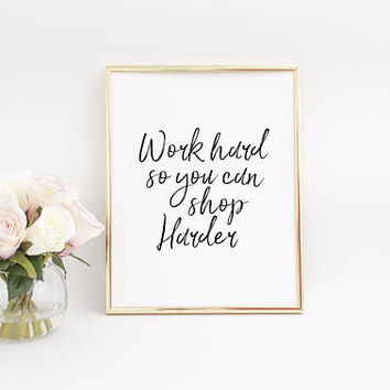 Fashion Decor,Fashion Poster,Work Hard So You can Shop Harder,Printable Art,Typographic Print,Girls Room Decor,Fashion Quote,Fashion Art