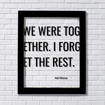 Walt Whitman - Floating Quote - We were together. I forget the rest - Romantic Gift Anniversary Frame Funny For Wife Husband Retirement